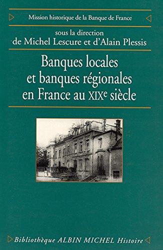 Banques locales et banques régionales en France au XIXe siècle