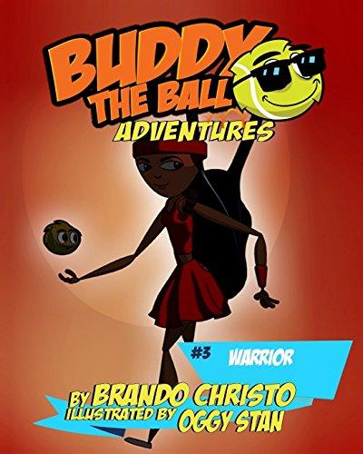 Buddy the Ball Adventures Volume Three: Warrior Buddy: Volume 3 por Brando Christo