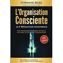 L'Organisation Consciente: La 5e Revolution industrielle (Le Quoi et le Pourquoi de l'Organisation Consciente)
