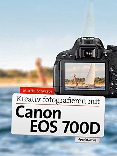 Preisvergleich Produktbild Kreativ fotografieren mit der Canon EOS 700D