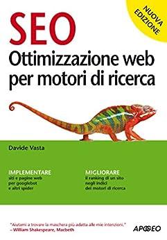 SEO nuova edizione: ottimizzazione web per motori di ricerca (Guida completa) di [Vasta, Davide]