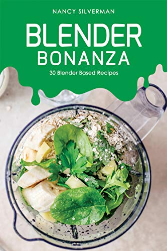 Blender Bonanza: 30 Blender Based Recipes (English Edition) (Bottle Blender Ninja)