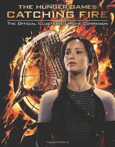 Catching Fire: The Official Illustrated Movie Companion (The Hunger Games) by Egan, Kate (2013) Paperback