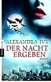 Der Nacht ergeben: Guardians of Eternity 1 - Roman (Guardians of Eternity-Serie) - Alexandra Ivy