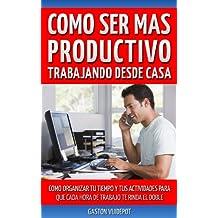 Cómo ser más productivo trabajando desde casa (Spanish Edition)