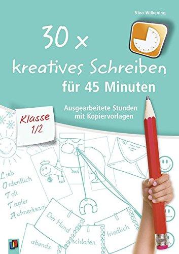30 x kreatives Schreiben für 45 Minuten, Klasse 1/2: Ausgearbeitete Stunden mit Kopiervorlagen