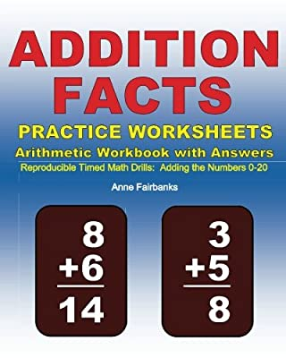Addition Facts Practice Worksheets Arithmetic Workbook with Answers: Reproducible Timed Math Drills: Adding the Numbers 0-20 by CreateSpace Independent Publishing Platform