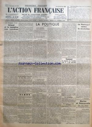 ACTION FRANCAISE (L') [No 141] du 20/05/1936 - BRIAND ET LA TENTATIVE VON LANCKEN PAR LEON DAUDET - LA VENTE ANNUELLE DE L'ASSOCIATION DES JEUNES FILLES ROYALISTES - LA POLITIQUE - UNE MANCHETTE A BIEN COMPRENDRE - LUNDI, A L'INSTITUT D'ACTION FRANCAISE - DEVANT LE CORPS DE LA FRANCE - L'ETRANGER PAYEUR, VA VOULOIR ETRE PAYE - L'ABATTOIR - LE REMEDE A LA GUERRE - A LA VENTE DE SAMEDI PAR CHARLES MAURRAS - COMMENT LA REUNION DE L'INSTITUT D'A.F. A ETE INTERDITE - LE PORTUGAL CONTRE LA REVOLUTION par Collectif