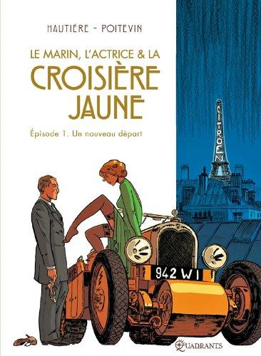 Le marin, l'actrice & la croisière jaune, tome 1 : Un nouveau départ