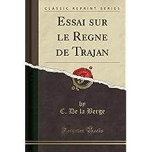 Essai Sur Le Regne de Trajan (Classic Reprint)