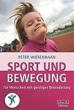 Sport und Bewegung für Menschen mit geistiger Behinderung: Ein Praxisbuch