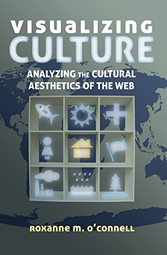 Visualizing Culture: Analyzing the Cultural Aesthetics of the Web (Visual Communication Book 4) (English Edition) por Roxanne M. O'Connell