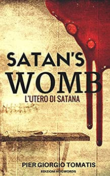 Satan's Womb: L'Utero di Satana (Edizioni Hogwords) di [Tomatis, Pier Giorgio]