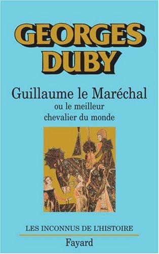 Guillaume le Maréchal. Ou le meilleur chevalier du monde