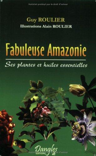 Fabuleuse Amazonie : Ses plantes et huiles essentielles
