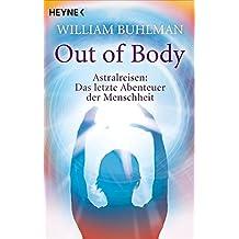 Out of body: Astralreisen - Das letzte Abenteuer der Menschheit