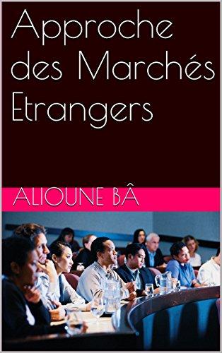 Approche des Marchs Etrangers (Commerce International t. 2)