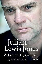 Allan o'r Cysgodion: Hunangofiant Julian Lewis Jones (Welsh Edition)