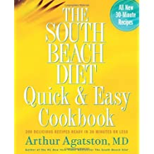 The South Beach Diet Quick & Easy Cookbook: 200 Delicious Recipes Ready in 30 Minutes or Less