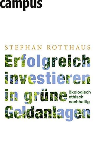 Erfolgreich investieren in grüne Geldanlagen: Ökologisch - ethisch - nachhaltig