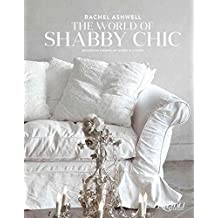 [(The World of Shabby Chic : Beautiful Homes, My Story and Vision)] [By (author) Rachel Ashwell] published on (April, 2015)