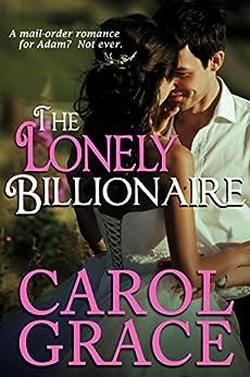 Lonely Billionaire (The Billionaire Series Book 2) by [Grace, Carol]