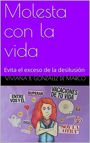 Molesta con la vida: Evita el exceso de desilusión de [González De Marco, Viviana B.]