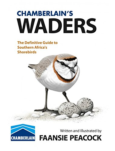 Chamberlain's Waders: The definitive guide to Southern Africa's shorebirds (Angeln Wader)