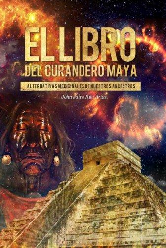 El Libro del Curandero Maya por John Jairo Rúa Arias
