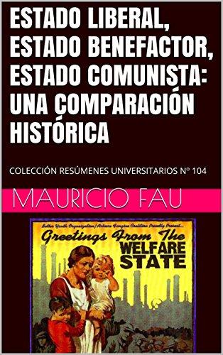 ESTADO LIBERAL, ESTADO BENEFACTOR, ESTADO COMUNISTA: UNA COMPARACIÓN HISTÓRICA: COLECCIÓN RESÚMENES UNIVERSITARIOS Nº 104