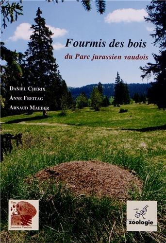 Fourmis des Bois du Parc Jurassien Vaudois par Daniel Cherix, Anne Freitag, Arnaud Maeder