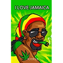I Love Jamaica Notebook: Jamaican Souvenir Marijuana Notebook with 100 Lined Pages