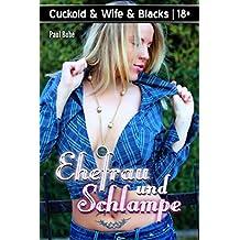 Cuckold & Wife & Blacks: Ehefrau und Schlampe (Cuckold & Blacks 13)