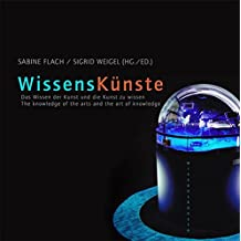 WissensKünste: Das Wissen der Künste und die Kunst des Wissens / The knowledge of the arts and the art of knowledge
