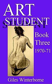 ART STUDENT Book Three 1970-71 by [Winterborne, Giles ]