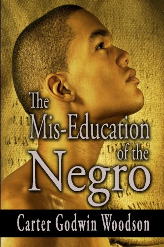 essays on woodsons the mis-education of the negro This assignment is over a book review over the miseducation of the negro and this get the best essays delivered review for carter g woodson the miseducation.