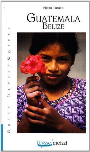 Guatemala. Belize. Ediz. illustrata