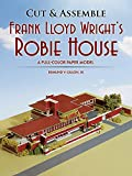Cut & Assemble Frank Lloyd Wright's Robie House: A Full-Color Paper Model (Cut & Assemble Buildings in H-O Scale)
