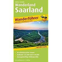 Wanderland Saarland: Wanderführer mit 30 erlebnisreichen Touren, Karten im Maßstab 1:25000 und 1:30000 sowie aussagekräftigen Höhenprofilen (Wanderführer / WF)