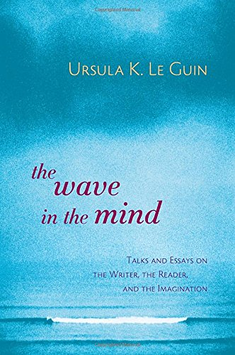 The Wave in the Mind: Talks and Essays on the Writer, the Reader, and the Imagination Test