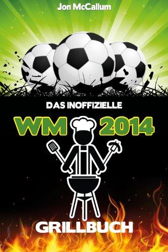 Das inoffizielle WM 2014 Grillbuch