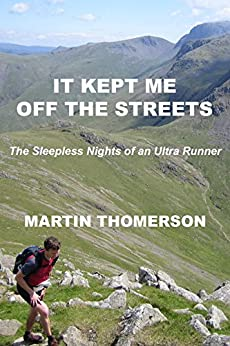 It Kept Me off the Streets: The Sleepless Nights of an Ultra Runner by [Thomerson, Martin]