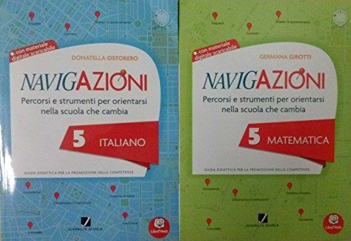 NAVIGAZIONI 5 Italiano + NAVIGAZIONI 5 Matematica. Le guide didattiche Per la Scuola primaria