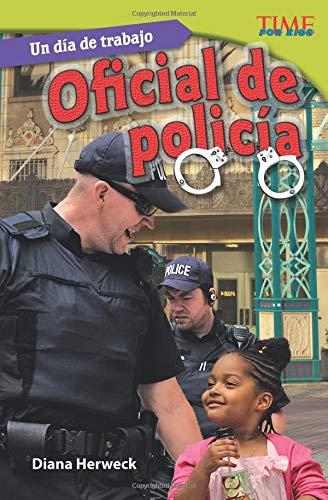 Un día de trabajo: Oficial de policía (All in a Day's Work: Police Officer) (Spanish Version) (Time for Kids Nonfiction Readers)