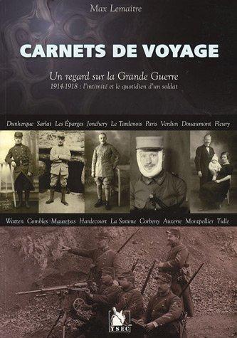 Carnets de voyage, un regard sur la grande guerre : 1914-1918, l'intimité et le quotidien d'un soldat