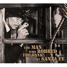 The Man Who Robbed the Bank at Santa Fé