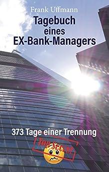 Tagebuch eines EX-Bank-Managers: 373 Tage einer Trennung