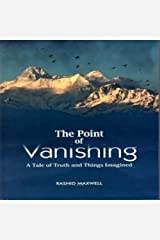The Point of Vanishing A Tale of Truth and Things Imagined by Maxwell, Rashid ( AUTHOR ) Oct-01-2012 Paperback Paperback