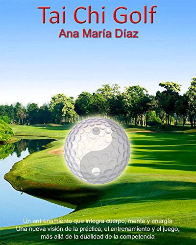 Tai Chi Golf: Jugando desde el Ser (1) por Ana Maria Diaz