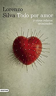 Todo por amor y otros relatos criminales par Lorenzo Silva